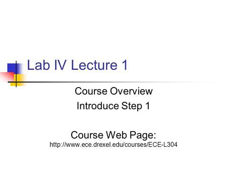 Lab IV Lecture 1 Course Overview Introduce Step 1 Course Web Page: