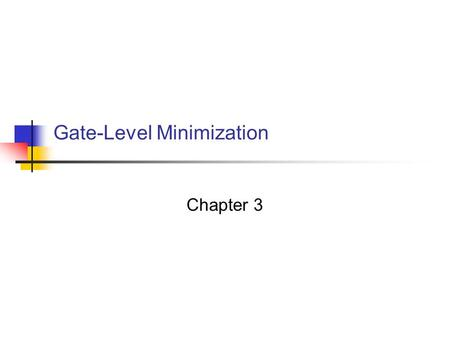 Gate-Level Minimization Chapter 3. Digital Circuits 2 3-1 The Map Method The complexity of the digital logic gates the complexity of the algebraic expression.
