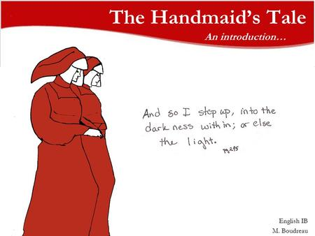 The Handmaid's Tale An introduction… English IB M. Boudreau.