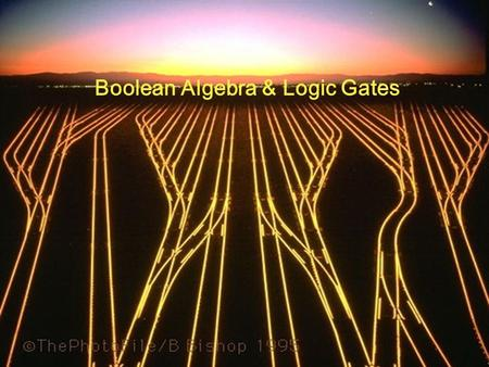 1 Boolean Algebra & Logic Gates. 2 Objectives Understand the relationship between Boolean logic and digital computer circuits. Learn how to design simple.