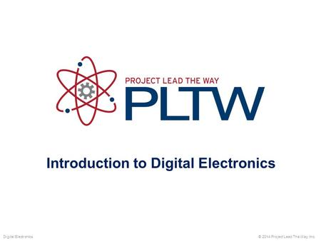 Introduction to Digital Electronics © 2014 Project Lead The Way, Inc.Digital Electronics.