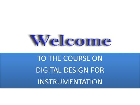 TO THE COURSE ON DIGITAL DESIGN FOR INSTRUMENTATION TO THE COURSE ON DIGITAL DESIGN FOR INSTRUMENTATION.
