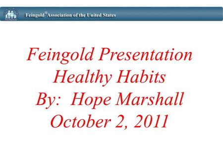 Feingold Presentation Healthy Habits By: Hope Marshall October 2, 2011.