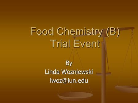 Food Chemistry (B) Trial Event By Linda Wozniewski