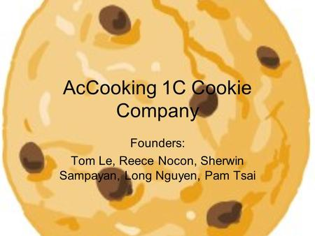 AcCooking 1C Cookie Company Founders: Tom Le, Reece Nocon, Sherwin Sampayan, Long Nguyen, Pam Tsai.