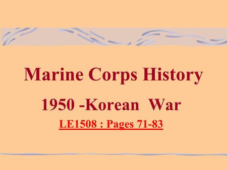 Marine Corps History 1950 -Korean War LE1508 : Pages 71-83.