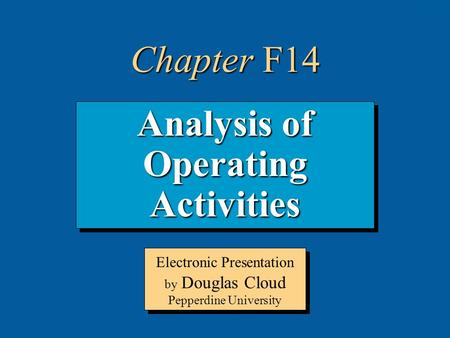 14-1 Analysis of Operating Activities Electronic Presentation by Douglas Cloud Pepperdine University Chapter F14.