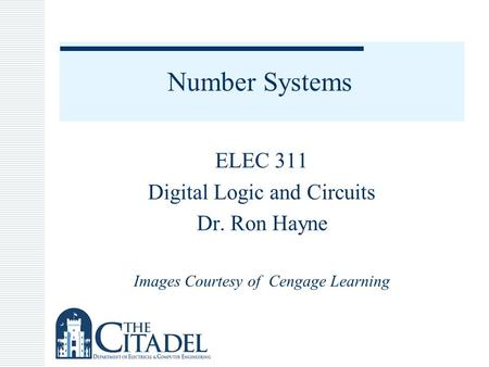 Number Systems ELEC 311 Digital Logic and Circuits Dr. Ron Hayne Images Courtesy of Cengage Learning.