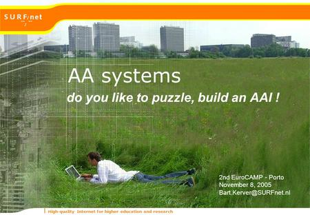 High-quality Internet for higher education and research do you like to puzzle, build an AAI ! xxx AA systems 2nd EuroCAMP - Porto November 8, 2005