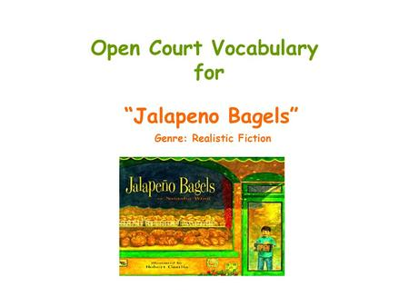 "Open Court Vocabulary for ""Jalapeno Bagels"" Genre: Realistic Fiction."