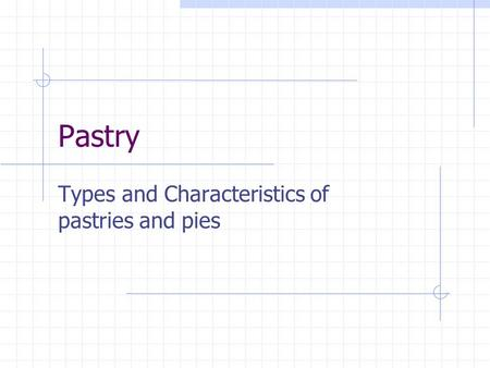 Pastry Types and Characteristics of pastries and pies.