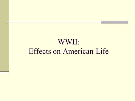 WWII: Effects on American Life. Scope of Mobilization # of people who registered for the draft = 31 million # of people who served in the armed forces.