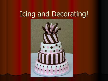 Icing and Decorating!. Frosting and Filling Filling used to add sweetness and flavor to cake. Filling used to add sweetness and flavor to cake. Frosting.