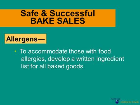 Cooking for Crowds Safe & Successful BAKE SALES To accommodate those with food allergies, develop a written ingredient list for all baked goods Allergens—