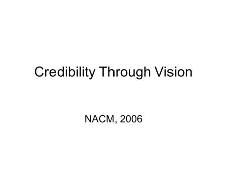 "Credibility Through Vision NACM, 2006. The Bottom Line ""If a service does not possess a well defined strategic concept, the public and political leaders."