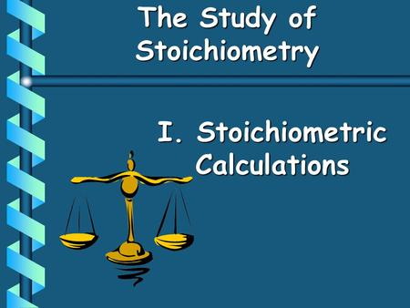 The Study of Stoichiometry I. Stoichiometric Calculations.