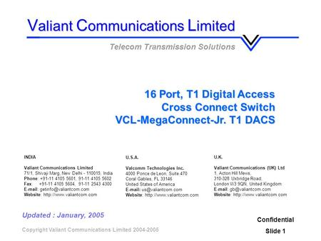 Copyright Valiant Communications Limited 2004-2005 16 Port, T1 Digital Access Cross Connect Switch VCL-MegaConnect-Jr. T1 DACS Telecom Transmission Solutions.