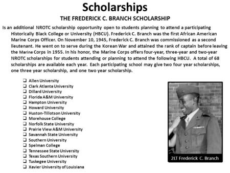 Scholarships THE FREDERICK C. BRANCH SCHOLARSHIP Is an additional NROTC scholarship opportunity open to students planning to attend a participating Historically.
