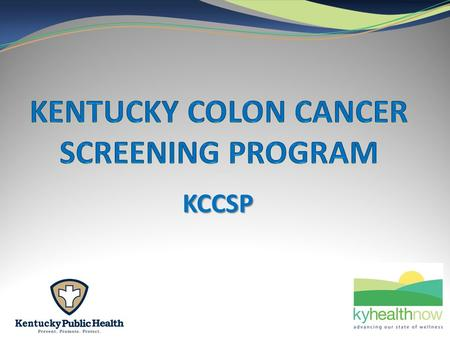 KCCSP. The following only applies if you are receiving grant funds from the Department for Public Health for the Kentucky Colon Cancer Screening Program.
