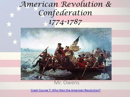 American Revolution & Confederation 1774-1787 Mr. Owens Crash Course 7: Who Won the American Revolution?