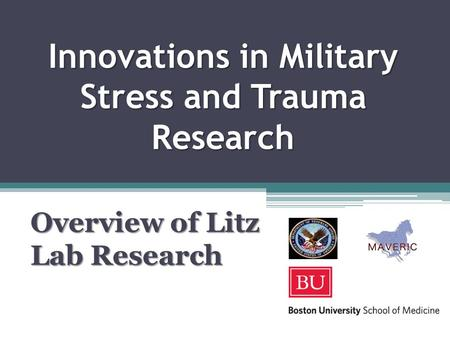 Innovations in Military Stress and Trauma Research Overview of Litz Lab Research.