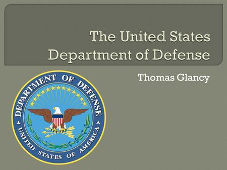 Thomas Glancy.  Formed August 10, 1949  Headed by the US Secretary of Defense  Headquarters: The Pentagon, Virginia  Employees: 700,000 civilian 1,418,542.