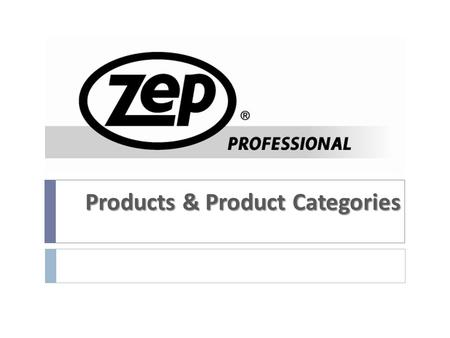 Products & Product Categories. Zep ® Professional 2 PRODUCT LINE  Widely recognized, national brand  Wide range of industrial, automotive, MRO, Jan/San.