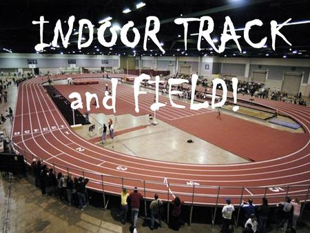 INDOOR TRACK and FIELD!. Coaching Staff Mike Meistering, Head Coach Track & Field Hugh Mundy, Asst. Track & Field Coach Mike Jacobs, Asst. Track & Field.