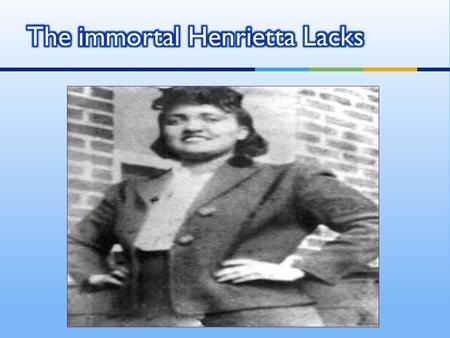  Who was Henrietta?  She was an African American woman from Roanoke Virginia. She was born in 1920 and died 1951. Her mother passed giving birth to.