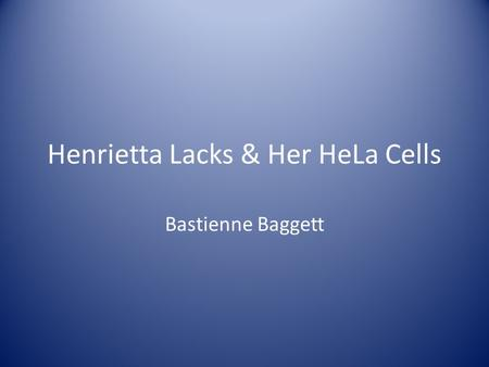 Henrietta Lacks & Her HeLa Cells Bastienne Baggett.
