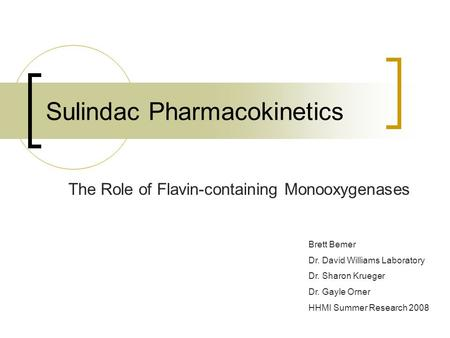 Sulindac Pharmacokinetics The Role of Flavin-containing Monooxygenases Brett Bemer Dr. David Williams Laboratory Dr. Sharon Krueger Dr. Gayle Orner HHMI.