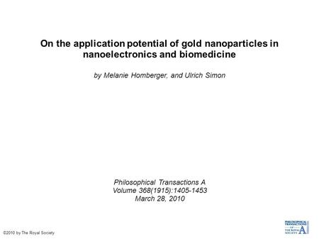 On the application potential of gold nanoparticles in nanoelectronics and biomedicine by Melanie Homberger, and Ulrich Simon Philosophical Transactions.