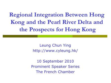 Regional Integration Between Hong Kong and the Pearl River Delta and the Prospects for Hong Kong Leung Chun Ying  10 September 2010.