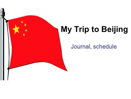 My Trip to Beijing Journal, schedule. 17 September 2005 11:00am – I went to the Hong Kong International Airport to take a flight to Beijing. The flight.