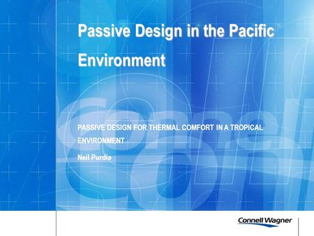 Passive Design in the Pacific Environment Passive Design in the Pacific Environment PASSIVE DESIGN FOR THERMAL COMFORT IN A TROPICAL ENVIRONMENT Neil Purdie.