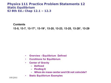 8/8/2011 Physics 111 Practice Problem Statements 12 Static Equilibrium SJ 8th Ed.: Chap 12.1 – 12.3 Overview - Equilibrium Defined Conditions for Equilibrium.
