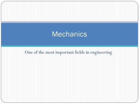 One of the most important fields in engineering Mechanics.