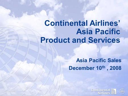 02/22/2006 Continental Airlines' Asia Pacific Product and Services Asia Pacific Sales December 10 th, 2008.