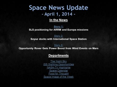 Space News Update - April 1, 2014 - In the News Story 1: Story 1: SLS positioning for ARRM and Europa missions Story 2: Story 2: Soyuz docks with International.
