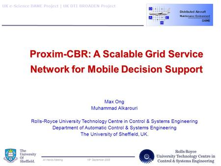 UK e-Science DAME Project | UK DTI BROADEN Project All Hands Meeting19 th September 2006 Proxim-CBR: A Scalable Grid Service Network for Mobile Decision.