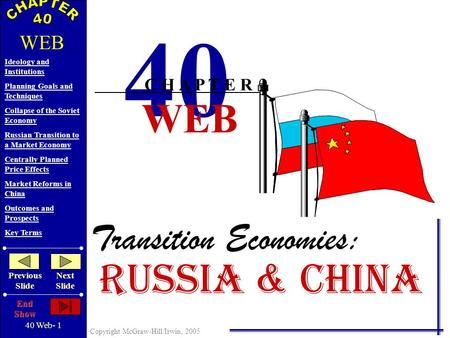 40 Web- 1 Copyright McGraw-Hill/Irwin, 2005 Ideology and Institutions Planning Goals and Techniques Collapse of the Soviet Economy Russian Transition.