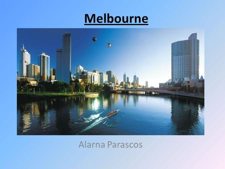 Melbourne Alarna Parascos. Melbourne Overview Melbourne is located at south-east corner of mainland Australia. Melbourne has so much to offer like restaurants,