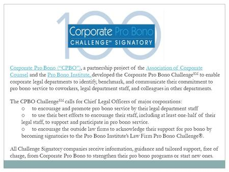 "Corporate Pro Bono (""CPBO"")Corporate Pro Bono (""CPBO""), a partnership project of the Association of Corporate Counsel and the Pro Bono Institute, developed."