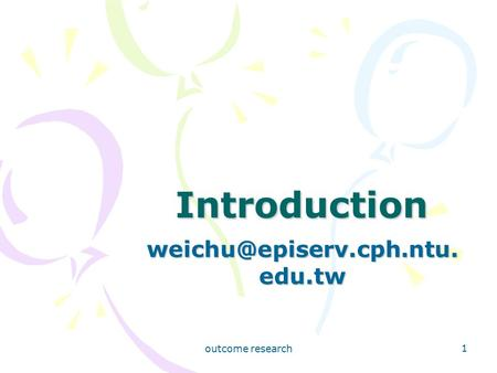 Outcome research 1 Introduction edu.tw.