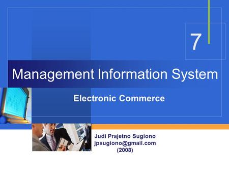 7 Management Information System Electronic Commerce Judi Prajetno Sugiono (2008)