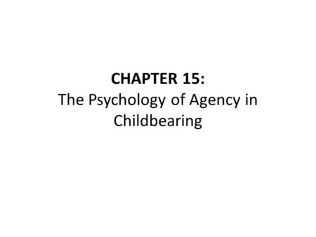 CHAPTER 15: The Psychology of Agency in Childbearing.