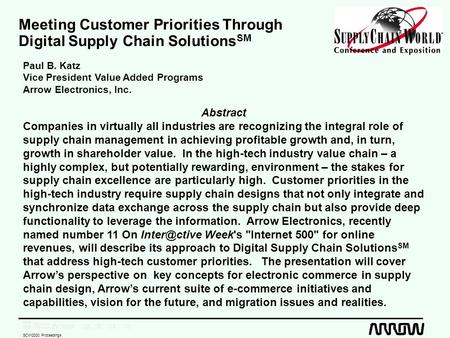 SCW2000 Proceedings Meeting Customer Priorities Through Digital Supply Chain Solutions SM Paul B. Katz Vice President Value Added Programs Arrow Electronics,