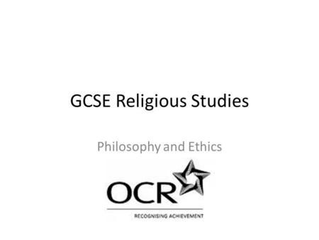GCSE Religious Studies Philosophy and Ethics. How the course works 4 Units, each with a 1 hour exam counting for 25% of the GCSE 2 units are done this.