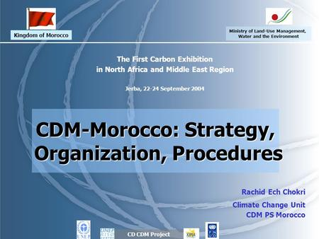 The First Carbon Exhibition in North Africa and Middle East Region Jerba, 22-24 September 2004 CDM-Morocco: Strategy, Organization, Procedures Organization,