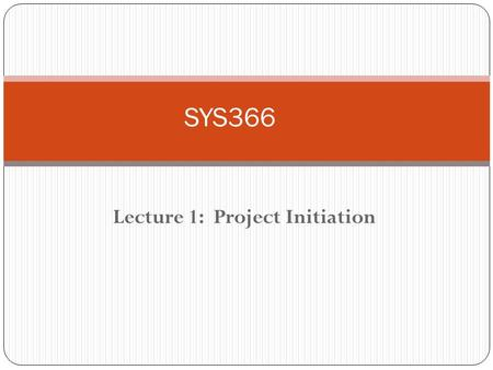 Lecture 1: Project Initiation SYS366 Definition of a Project A Project is a sequence of unique, complex, and connected activities having one goal or.